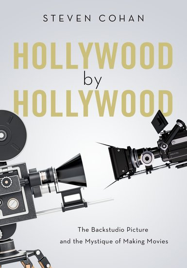 Hollywood by Hollywood: The Backstudio Picture and the Mystique of Making Movies