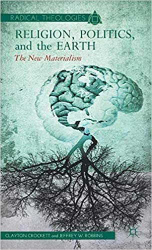 Religion, Politics, and the Earth: The New Materialism
