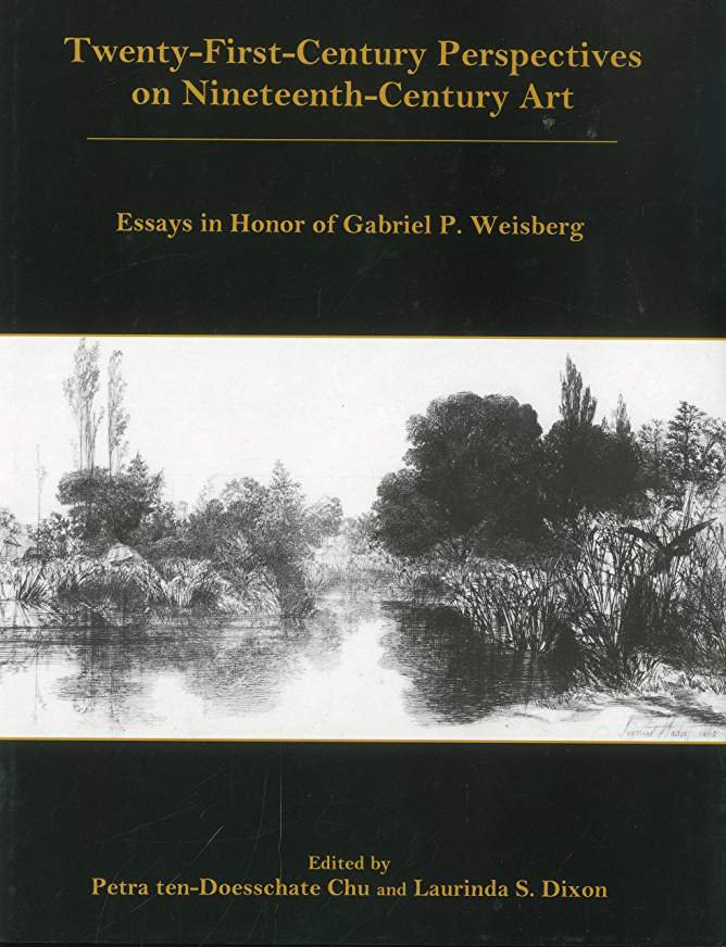 Twenty-First-Century Perspectives on Nineteenth-Century Art: Essays in Honor of Gabriel P. Weisberg