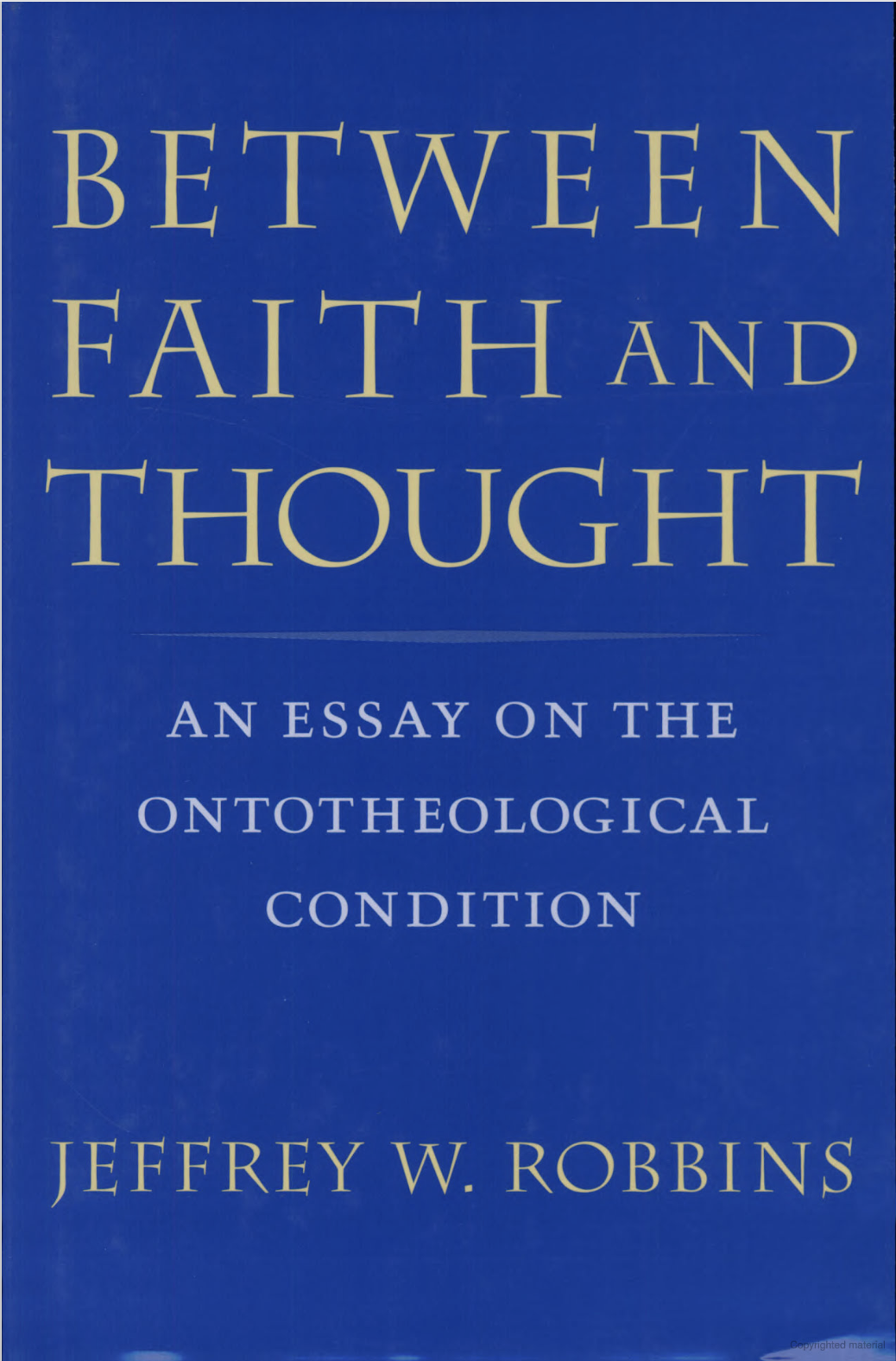 Between Faith and Thought: An Essay on the Ontotheological Condition